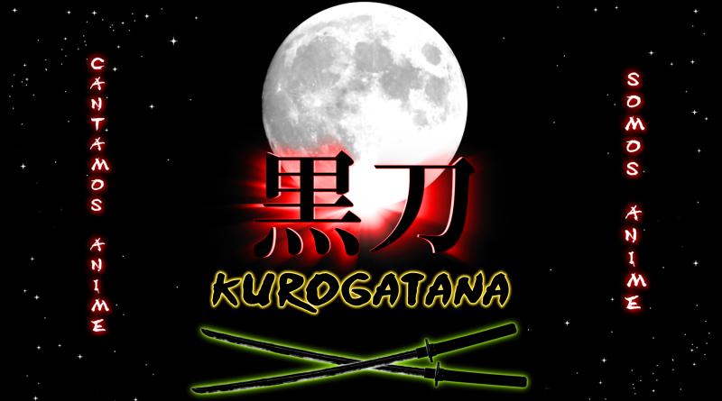 Kurogatana, cantamos anime, somos anime
